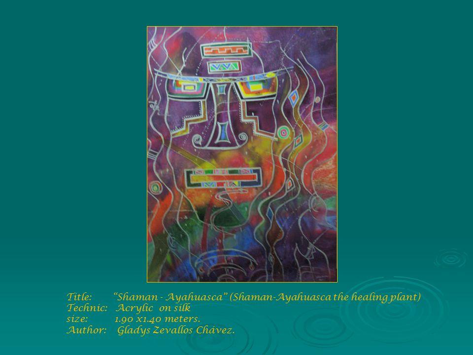 Title: Shaman - Ayahuasca (Shaman-Ayahuasca the healing plant) Technic: Acrylic on silk size: 1.90 x1.40 meters.