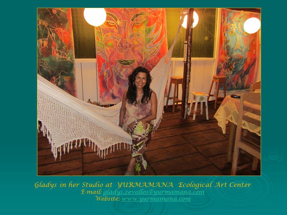 Gladys in her Studio at YURMAMANA Ecological Art Center E-mail: gladys.zevallos@yurmamana.comgladys.zevallos@yurmamana.com Website: www.yurmamana.comwww.yurmamana.com