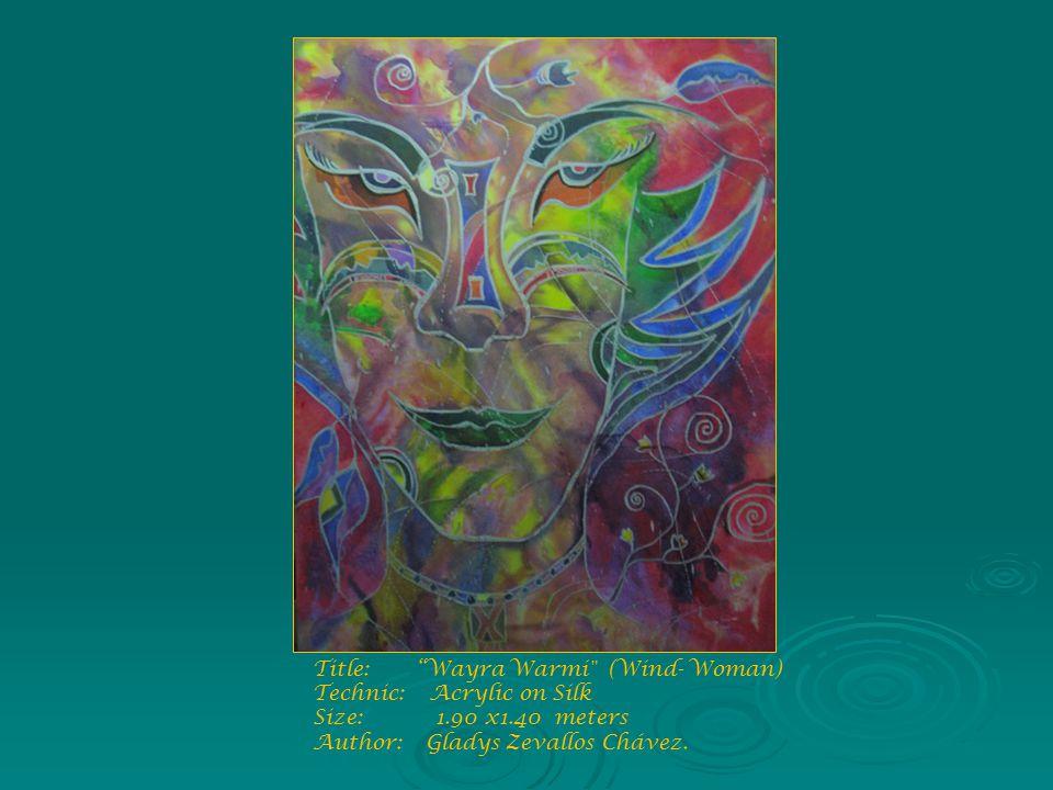 Title: Wayra Warmi (Wind- Woman) Technic: Acrylic on Silk Size: 1.90 x1.40 meters Author: Gladys Zevallos Chávez.