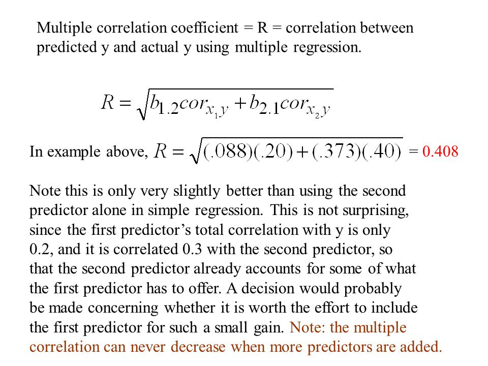 Multiple correlation coefficient = R = correlation between predicted y and actual y using multiple regression.