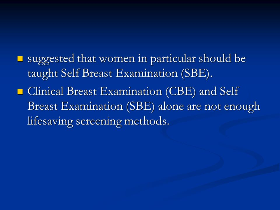 suggested that women in particular should be taught Self Breast Examination (SBE).