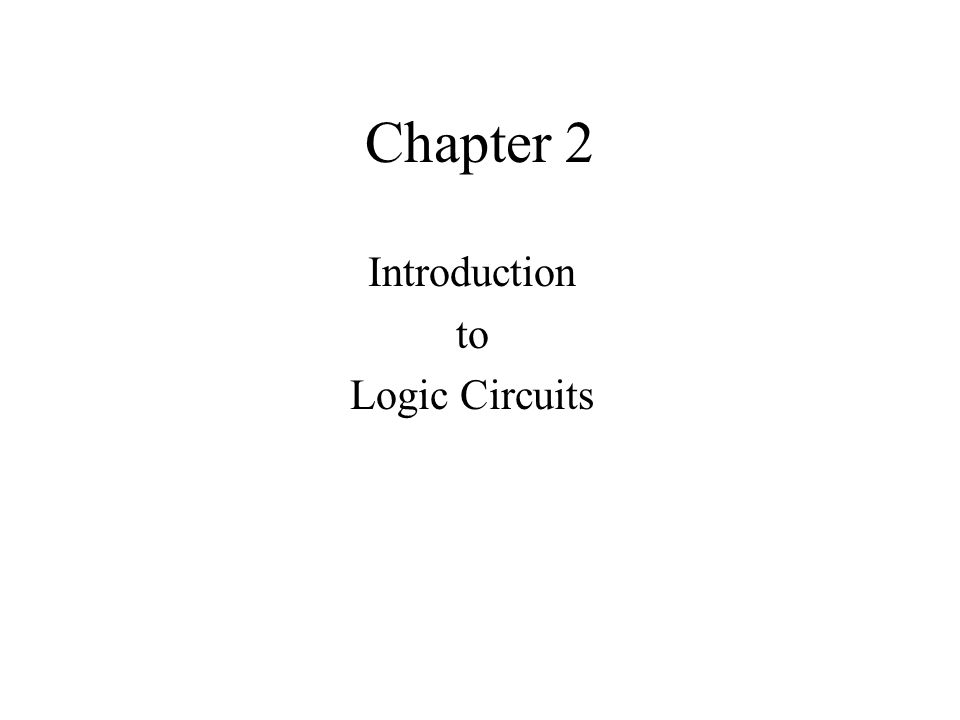 Chapter 2 Introduction to Logic Circuits