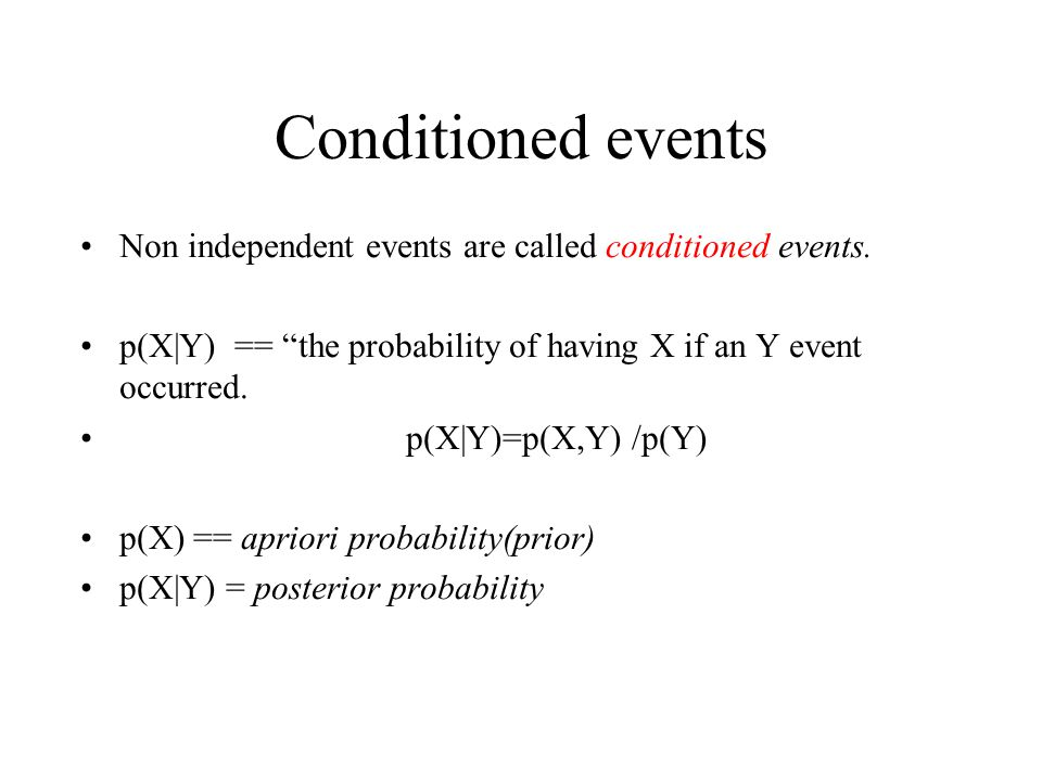 Conditioned events Non independent events are called conditioned events.