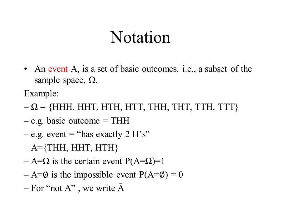 Notation An event A, is a set of basic outcomes, i.e., a subset of the sample space, Ω.