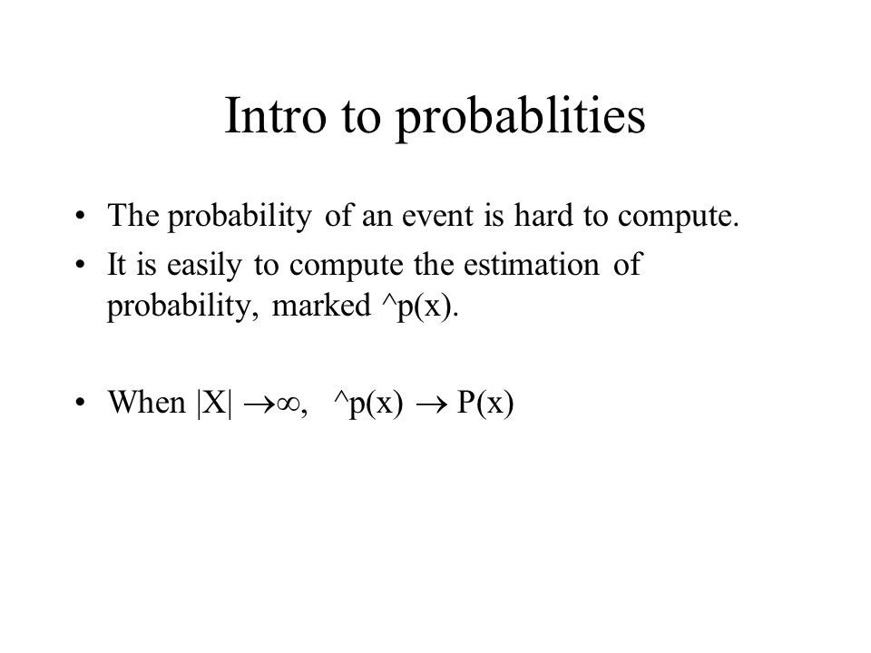 Intro to probablities The probability of an event is hard to compute.