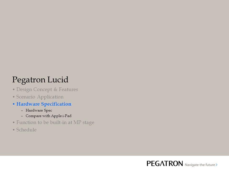 Pegatron Lucid Design Concept & Features Scenario Application Hardware Specification –Hardware Spec –Compare with Apple i-Pad Function to be built-in