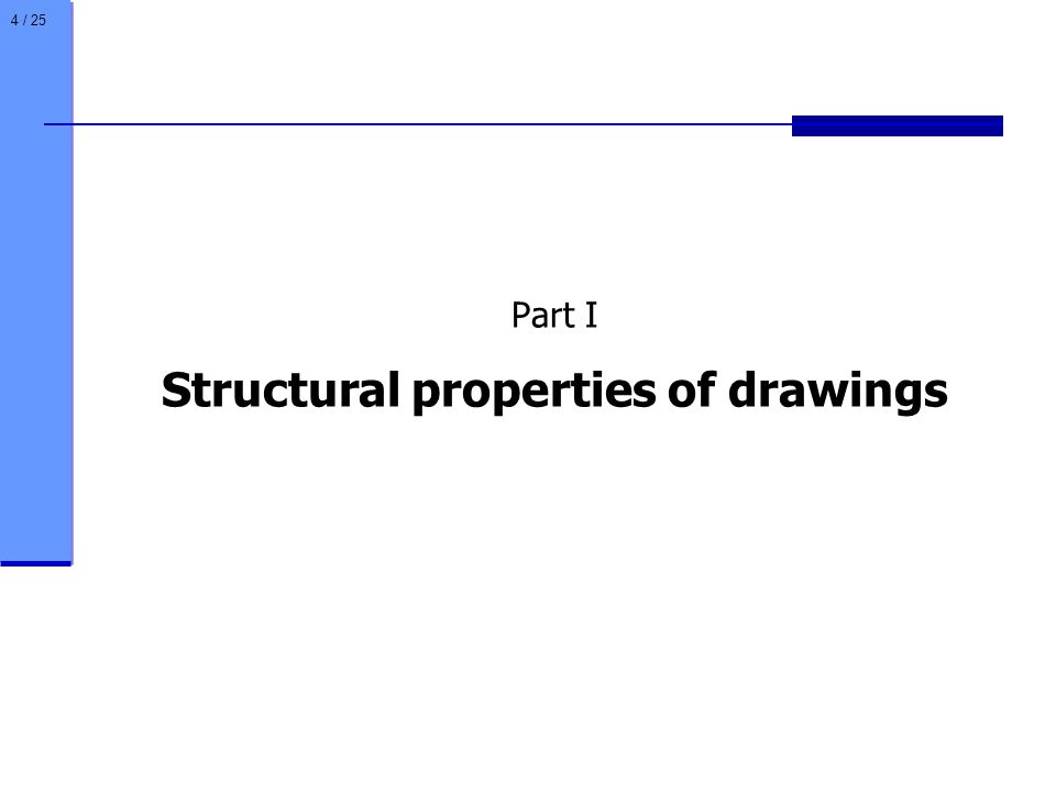 4 / 25 Part I Structural properties of drawings