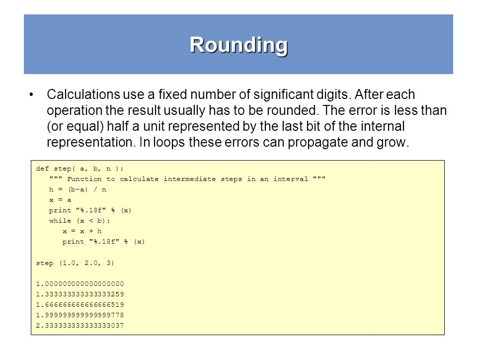 Rounding Calculations use a fixed number of significant digits.