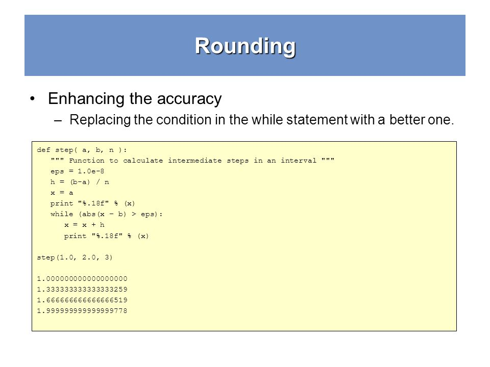 Rounding Enhancing the accuracy –Replacing the condition in the while statement with a better one.