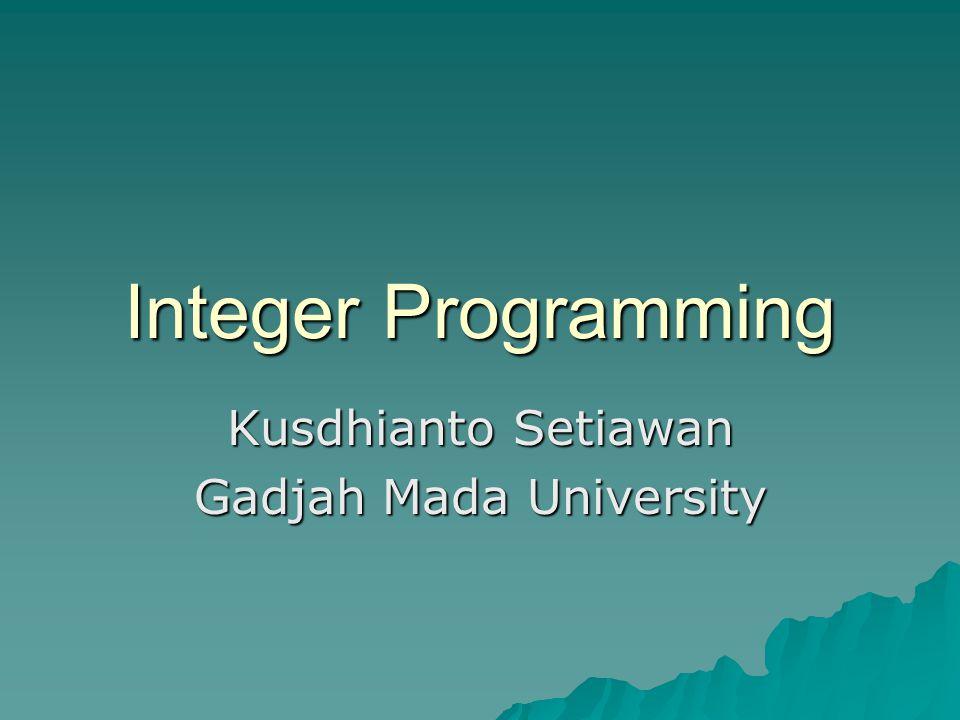 Integer Programming Kusdhianto Setiawan Gadjah Mada University