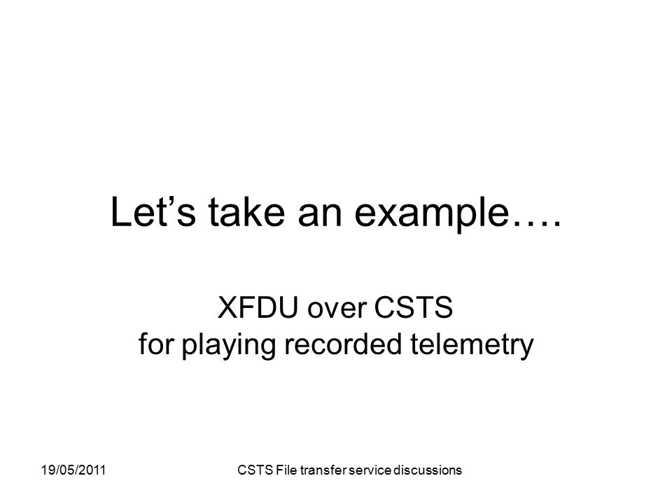 19/05/2011 CSTS File transfer service discussions Let's take an example….