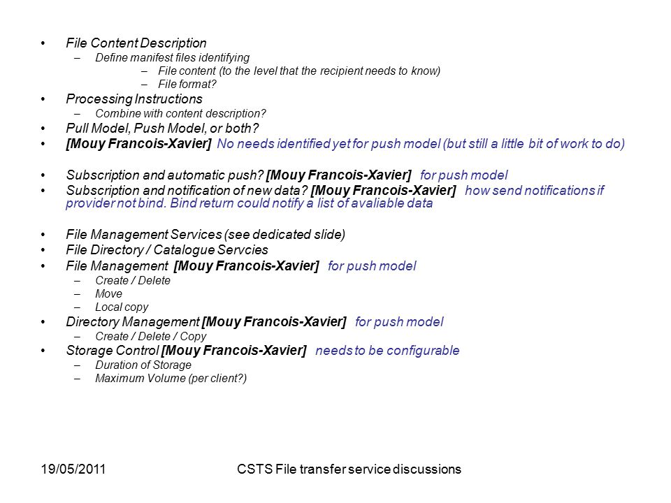 19/05/2011 CSTS File transfer service discussions File Content Description –Define manifest files identifying –File content (to the level that the recipient needs to know) –File format.