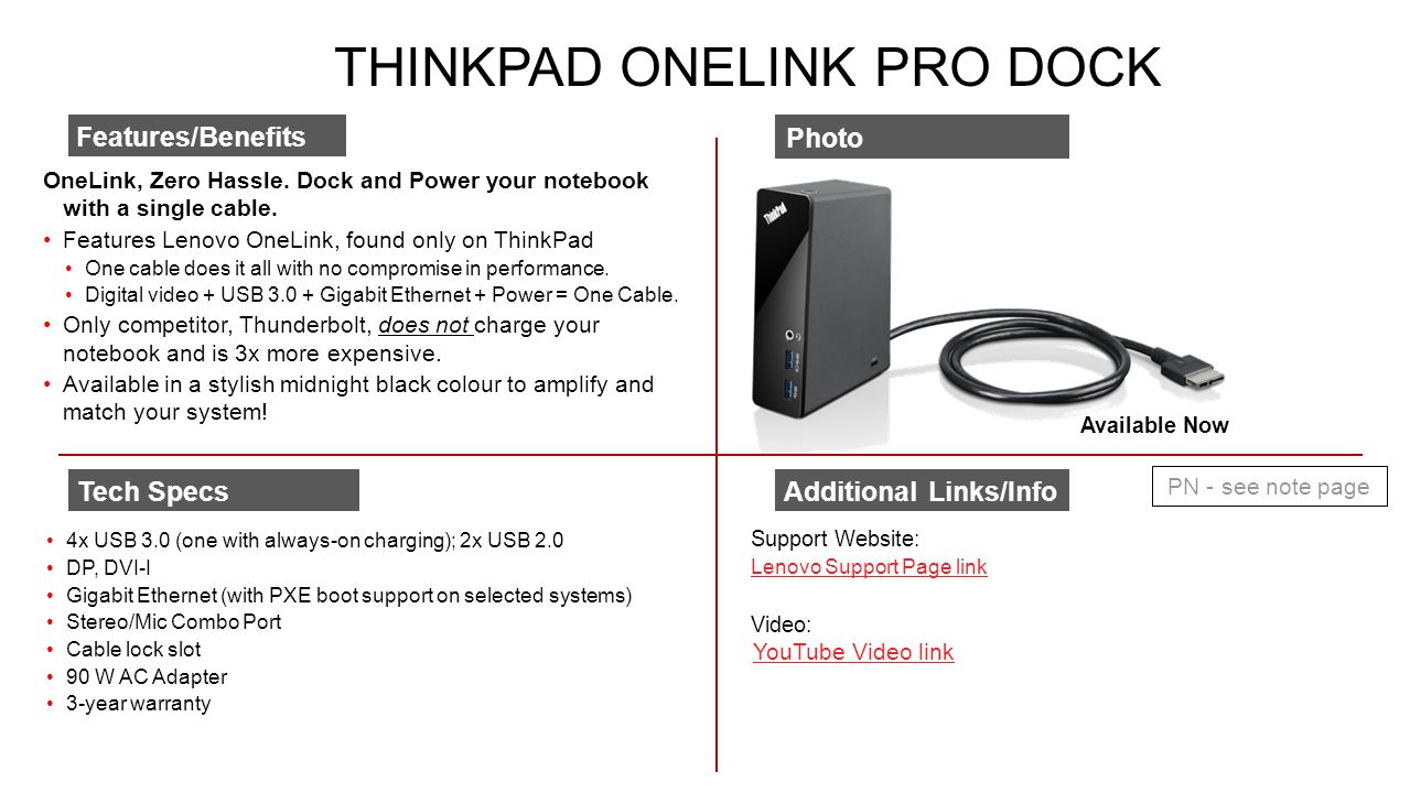 THINKPAD ONELINK PRO DOCK OneLink, Zero Hassle. Dock and Power your notebook with a single cable. Features Lenovo OneLink, found only on ThinkPad One