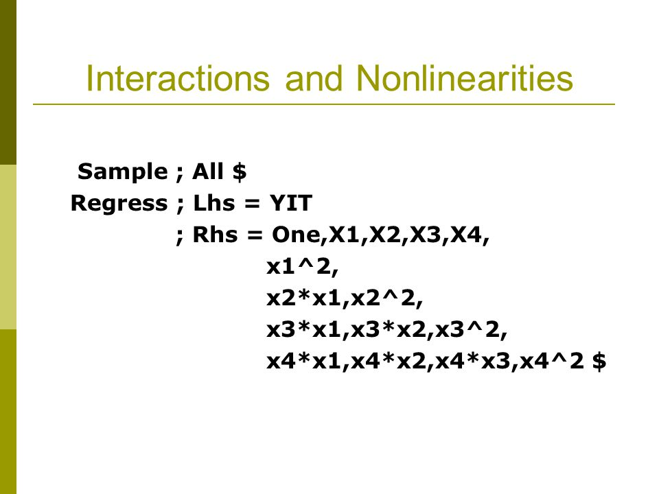 Interactions and Nonlinearities Sample ; All $ Regress ; Lhs = YIT ; Rhs = One,X1,X2,X3,X4, x1^2, x2*x1,x2^2, x3*x1,x3*x2,x3^2, x4*x1,x4*x2,x4*x3,x4^2 $