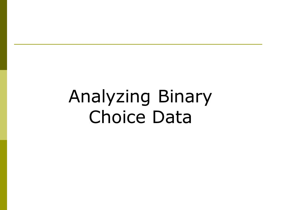 Analyzing Binary Choice Data