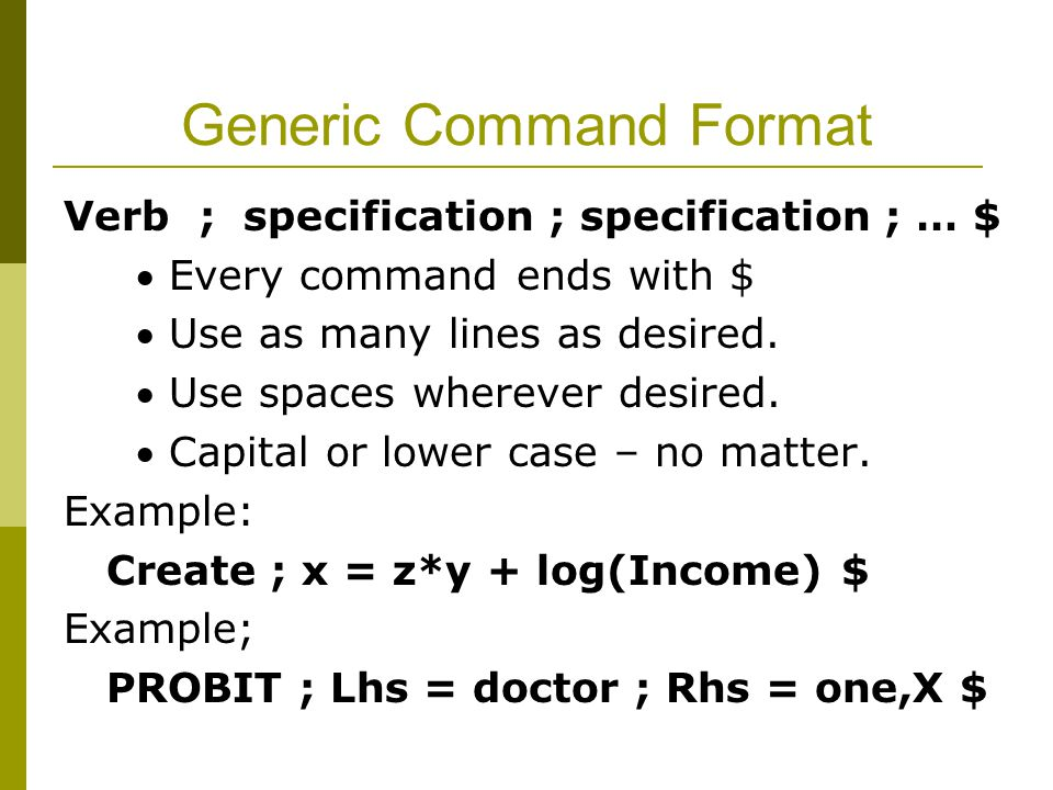 Generic Command Format Verb ; specification ; specification ; … $  Every command ends with $  Use as many lines as desired.