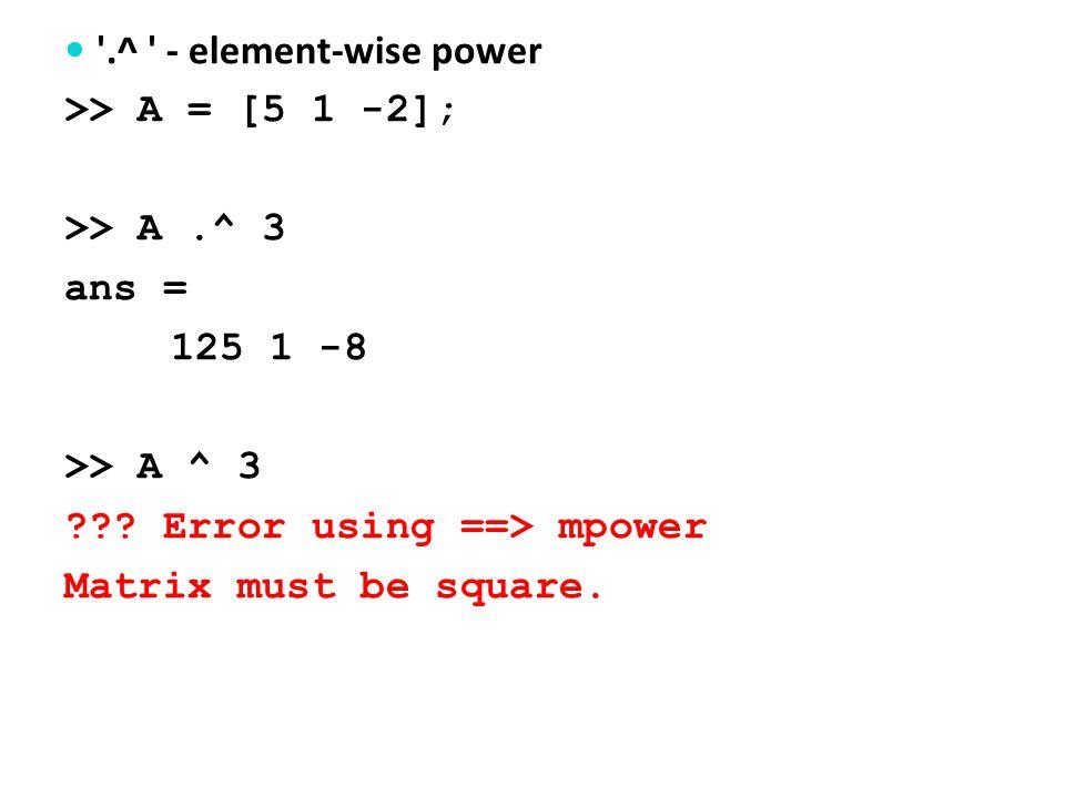 Matrix operators *, ^ >> x1 = [1 2 3]; %row vector x1 = 123 >> x2 = [4 5 6] ; %column vector x2 = 4 5 6 >> x1*x2 %matrix multiplication ans = 32
