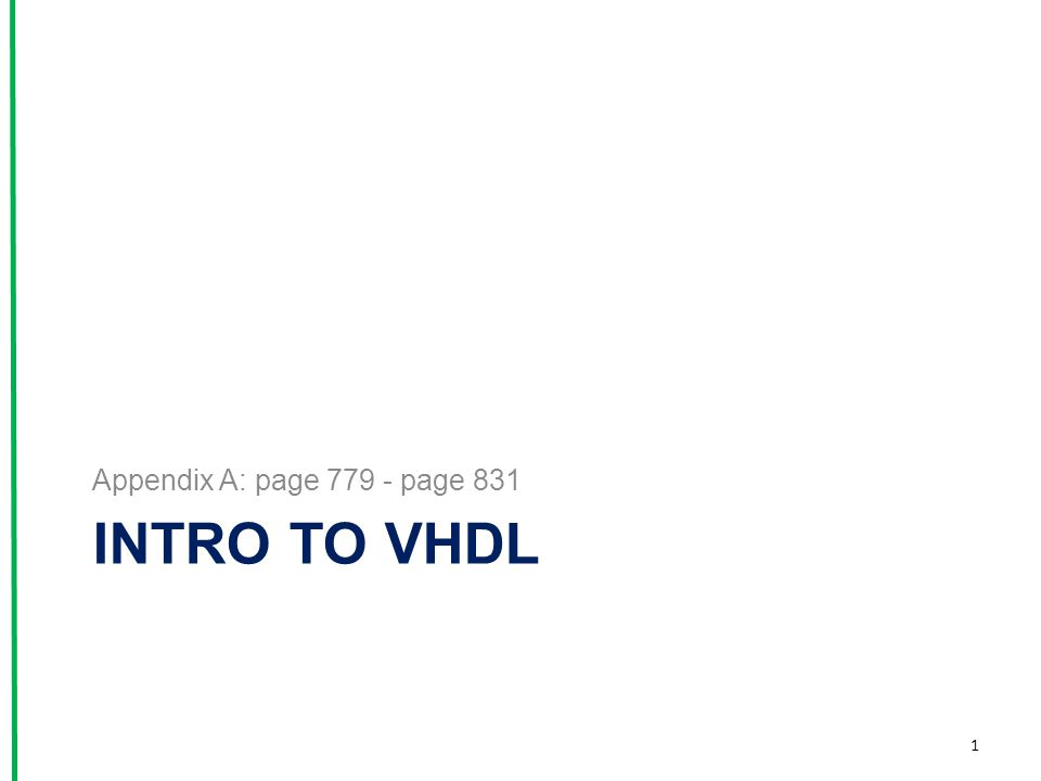 INTRO TO VHDL Appendix A: page 779 - page 831 1