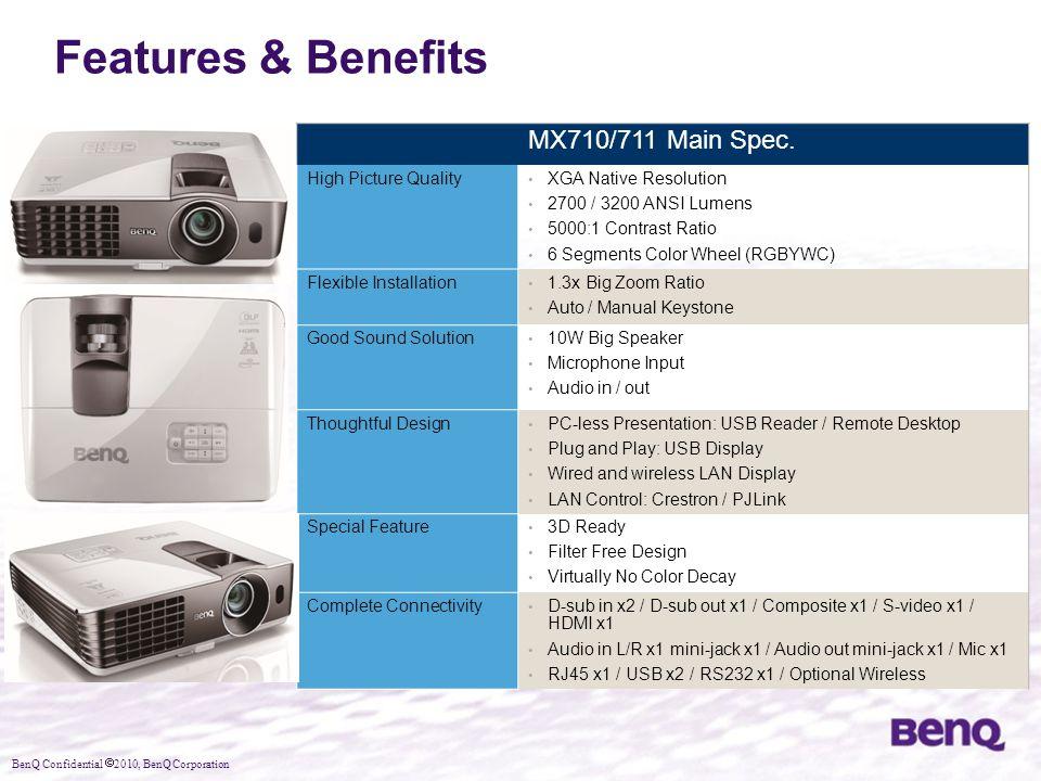 BenQ Confidential  2010, BenQ Corporation Features & Benefits MX710/711 Main Spec. High Picture Quality XGA Native Resolution 2700 / 3200 ANSI Lumens