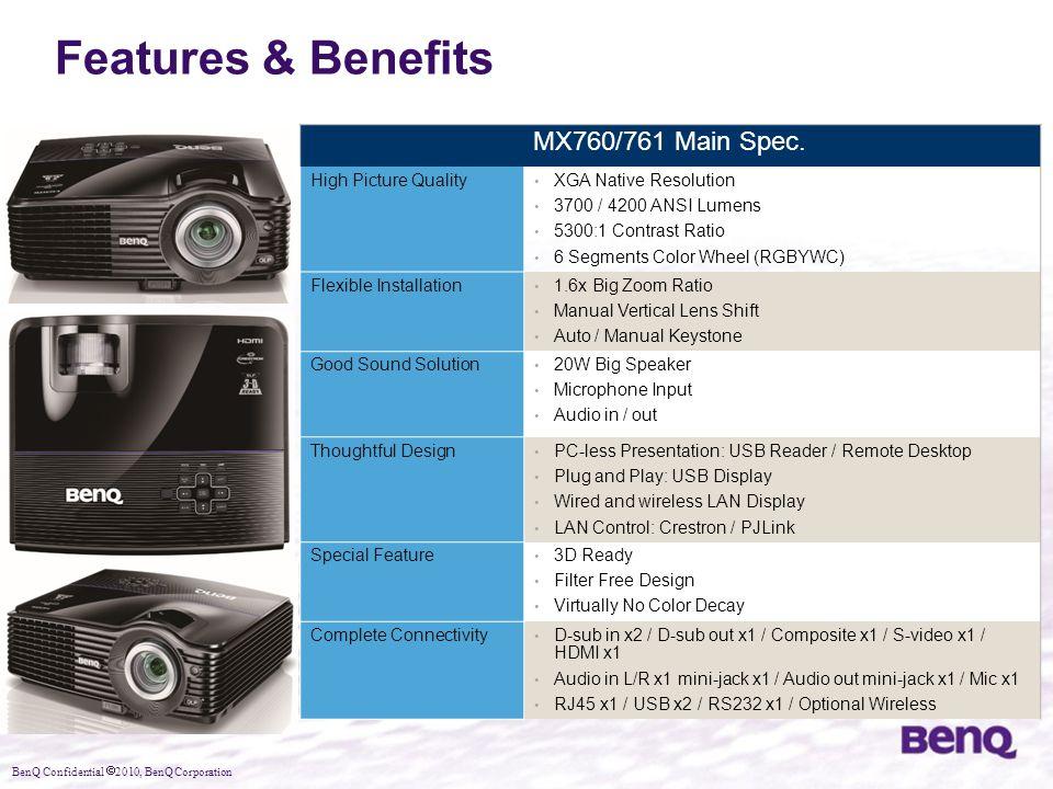 BenQ Confidential  2010, BenQ Corporation Features & Benefits MX760/761 Main Spec. High Picture Quality XGA Native Resolution 3700 / 4200 ANSI Lumens