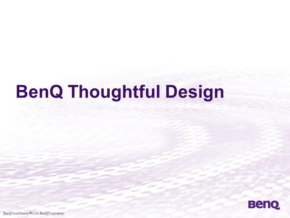 BenQ Confidential  2010, BenQ Corporation BenQ Thoughtful Design