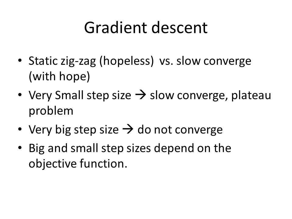 Gradient descent Static zig-zag (hopeless) vs.