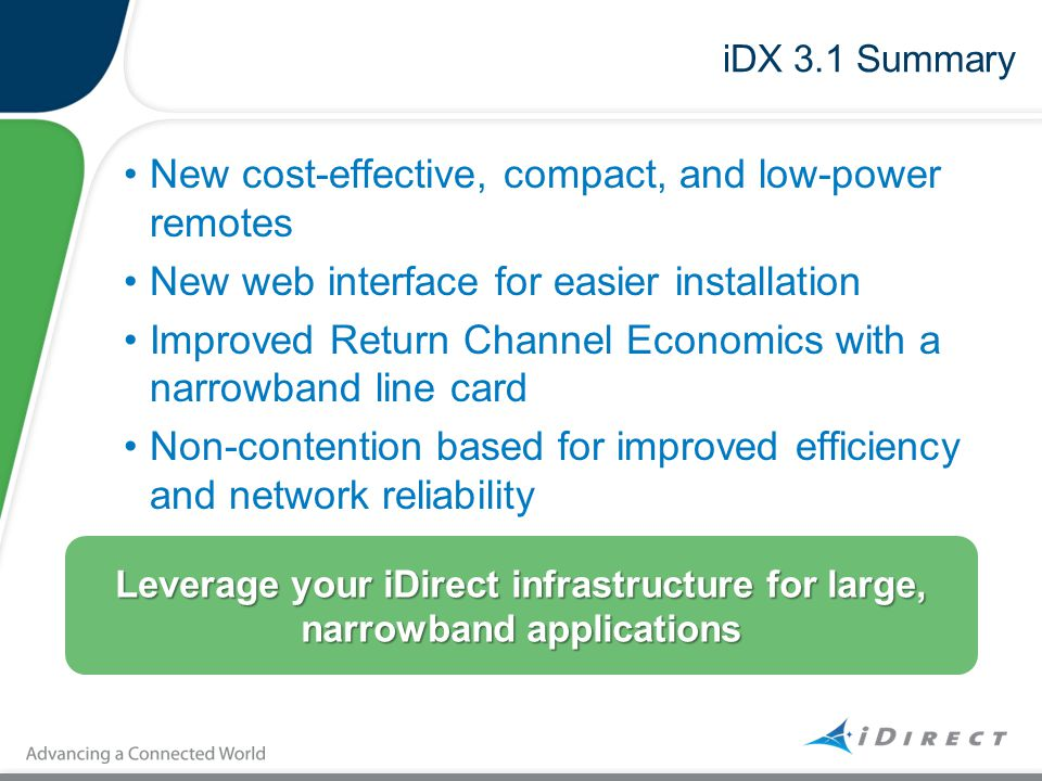 iDX 3.1 Summary New cost-effective, compact, and low-power remotes New web interface for easier installation Improved Return Channel Economics with a