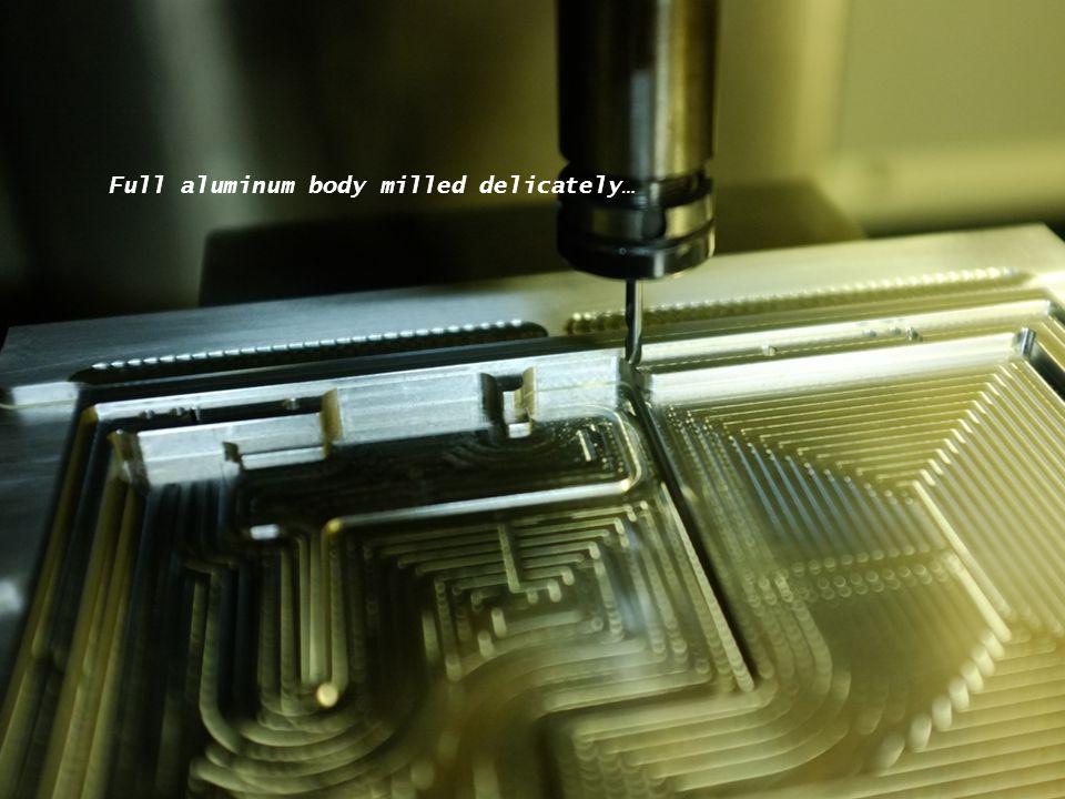 Full aluminum body milled delicately…