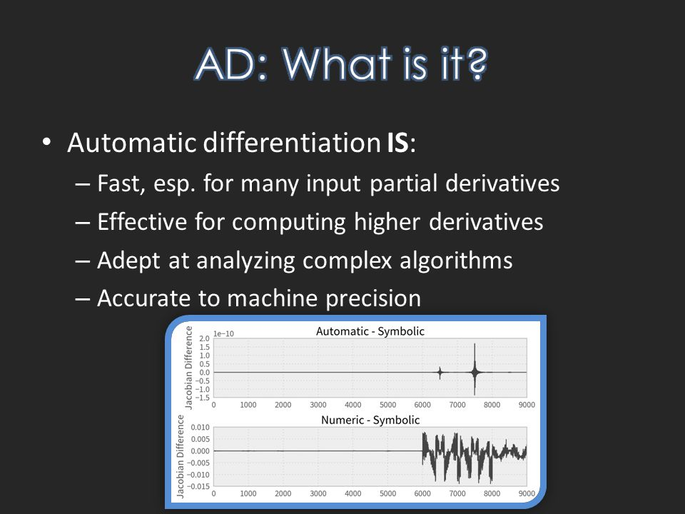 Automatic differentiation IS: – Fast, esp.