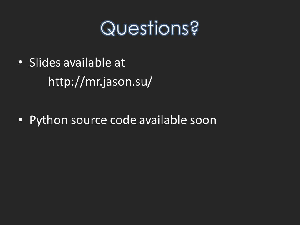 Slides available at http://mr.jason.su/ Python source code available soon