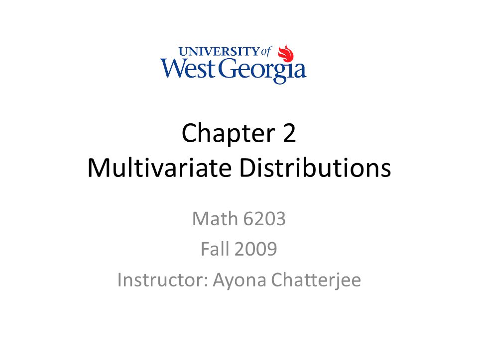 Chapter 2 Multivariate Distributions Math 6203 Fall 2009 Instructor: Ayona Chatterjee