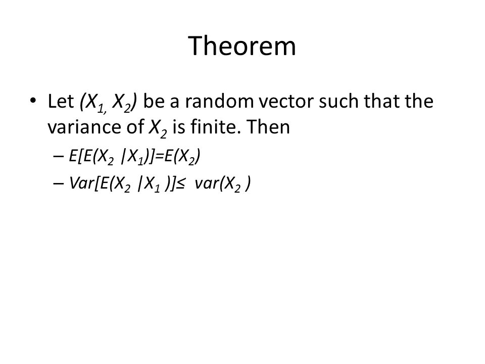 Theorem Let (X 1, X 2 ) be a random vector such that the variance of X 2 is finite.