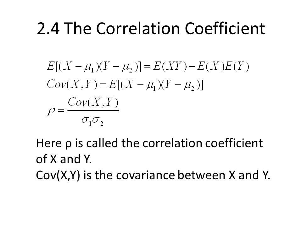 2.4 The Correlation Coefficient Here ρ is called the correlation coefficient of X and Y.