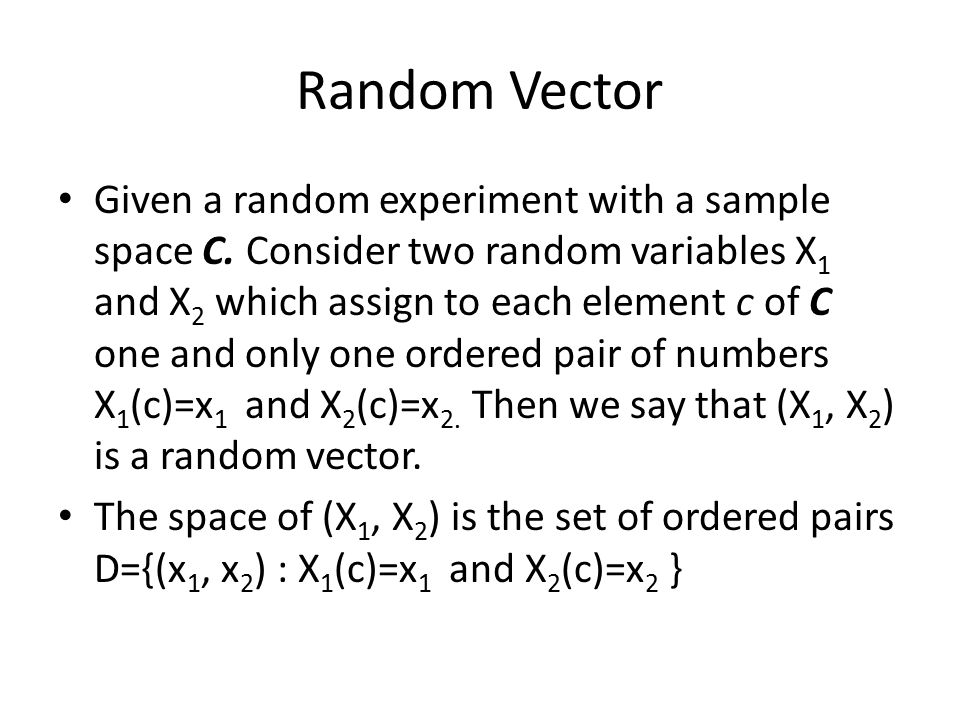 Random Vector Given a random experiment with a sample space C.
