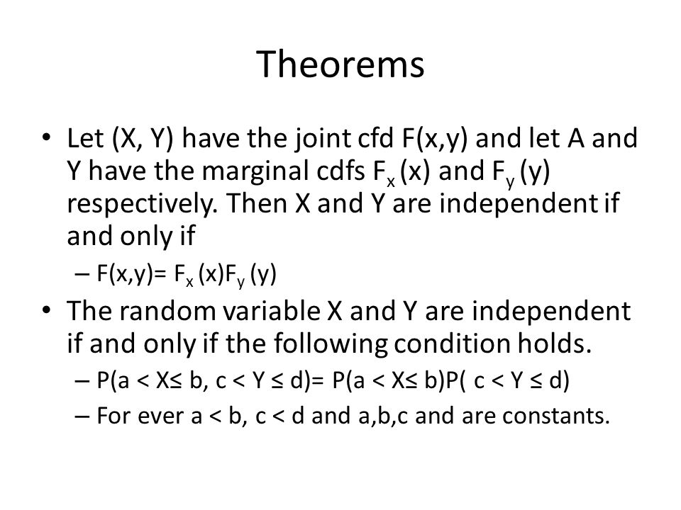 Theorems Let (X, Y) have the joint cfd F(x,y) and let A and Y have the marginal cdfs F x (x) and F y (y) respectively.