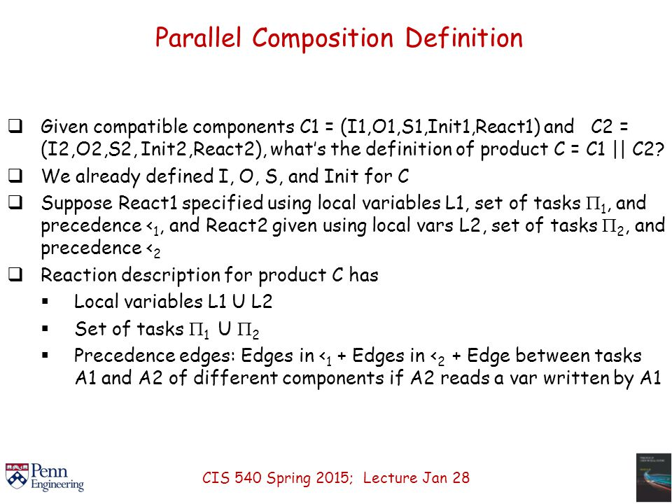 Parallel Composition Definition  Given compatible components C1 = (I1,O1,S1,Init1,React1) and C2 = (I2,O2,S2, Init2,React2), what's the definition of product C = C1 || C2.