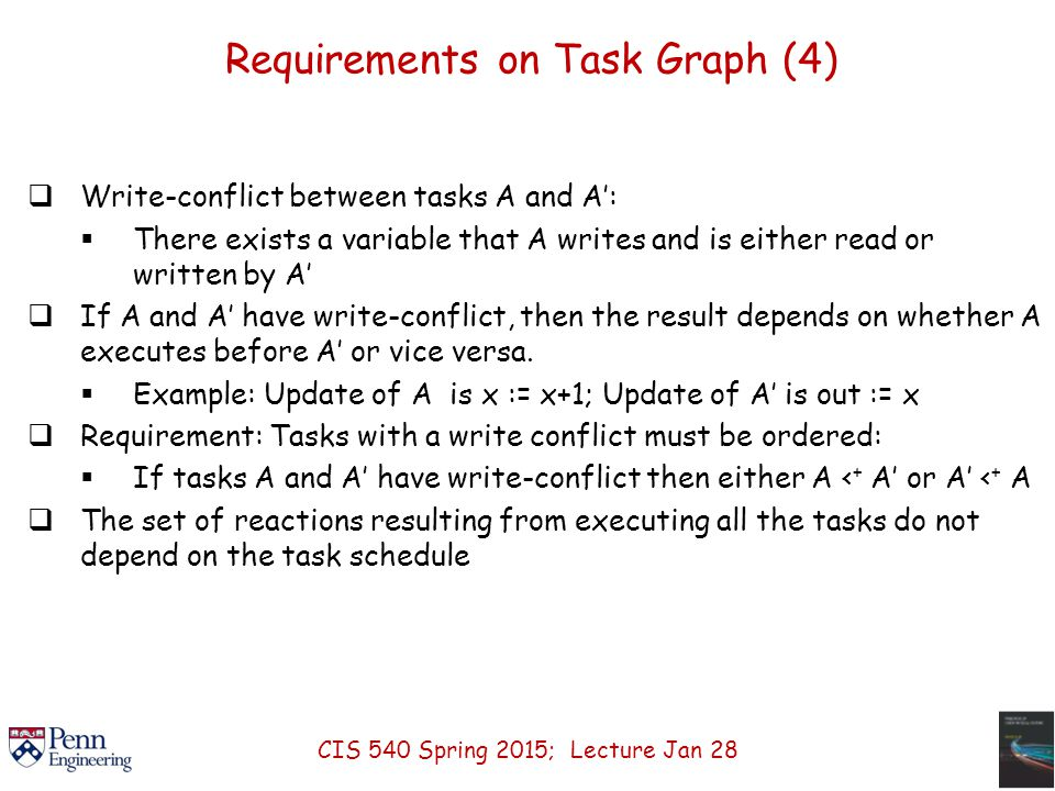 Requirements on Task Graph (4)  Write-conflict between tasks A and A':  There exists a variable that A writes and is either read or written by A'  If A and A' have write-conflict, then the result depends on whether A executes before A' or vice versa.