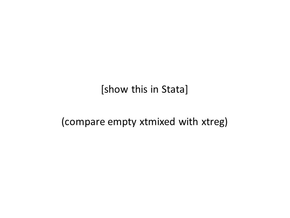 [show this in Stata] (compare empty xtmixed with xtreg)
