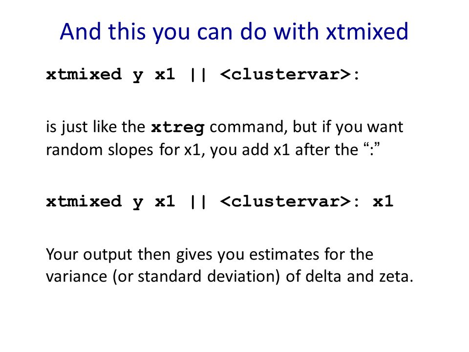 "And this you can do with xtmixed xtmixed y x1 || : is just like the xtreg command, but if you want random slopes for x1, you add x1 after the "":"" xtmi"
