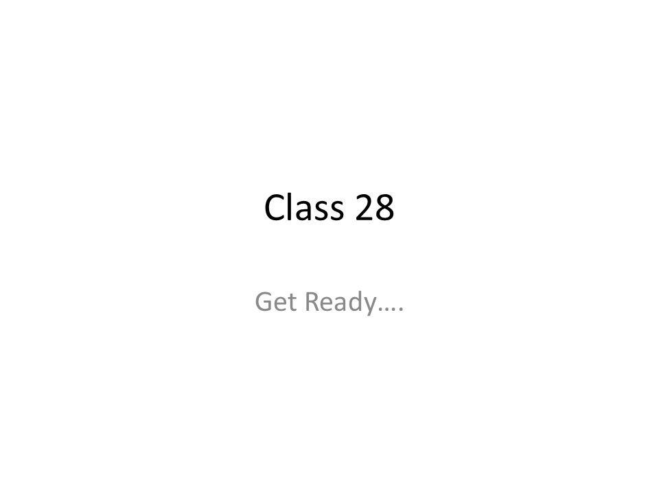Class 28 Get Ready….