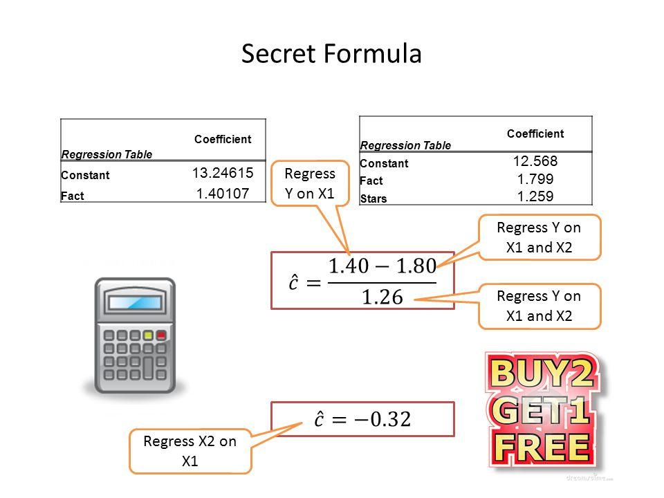 Secret Formula Coefficient Regression Table Constant 13.24615 Fact 1.40107 Coefficient Regression Table Constant 12.568 Fact 1.799 Stars 1.259 Regress