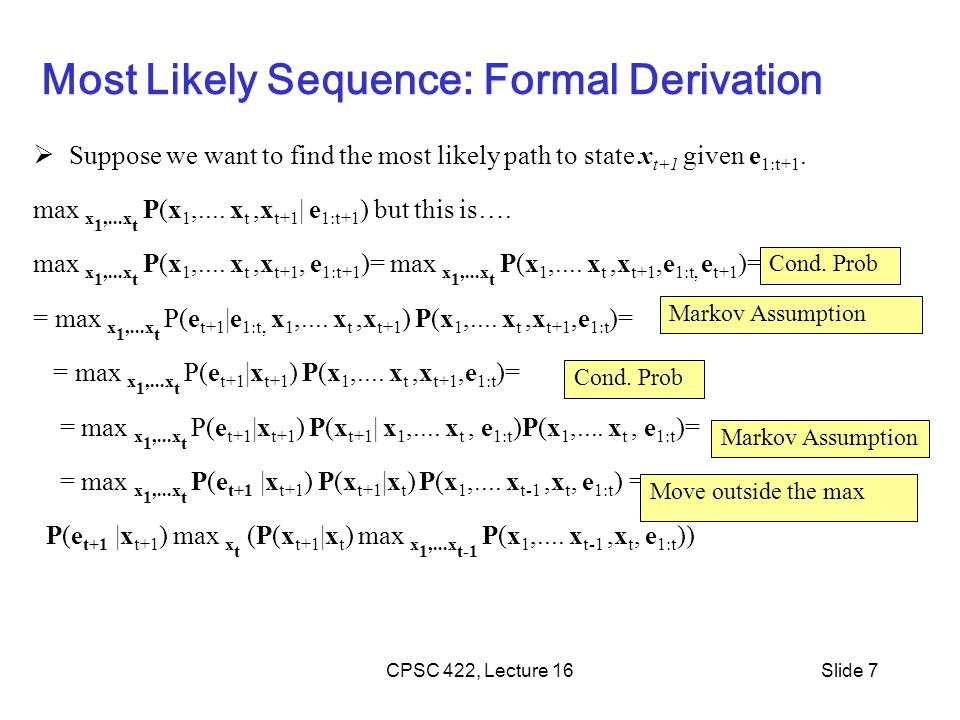 Most Likely Sequence: Formal Derivation  Suppose we want to find the most likely path to state x t+1 given e 1:t+1. max x 1,...x t P(x 1,.... x t,x t