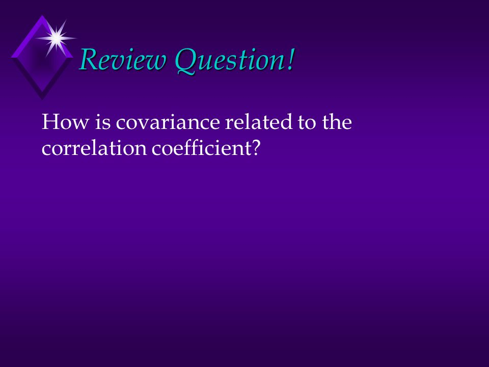 Review Question! How is covariance related to the correlation coefficient
