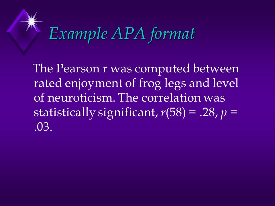 Example APA format Example APA format The Pearson r was computed between rated enjoyment of frog legs and level of neuroticism.