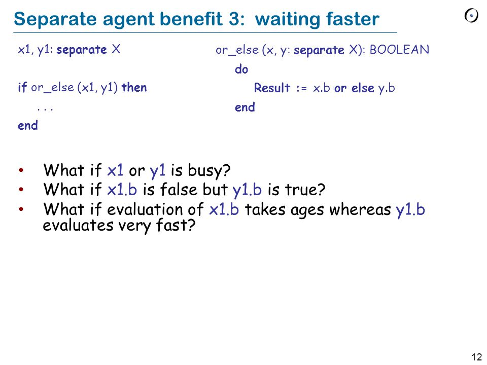 12 Separate agent benefit 3: waiting faster What if x1 or y1 is busy.