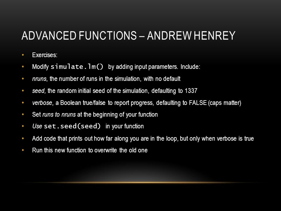 ADVANCED FUNCTIONS – ANDREW HENREY Exercises: Modify simulate.lm() by adding input parameters.