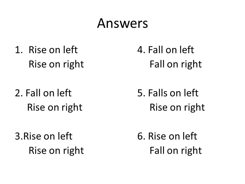 Answers 1.Rise on left4. Fall on left Rise on rightFall on right 2. Fall on left5. Falls on left Rise on rightRise on right 3.Rise on left6. Rise on l