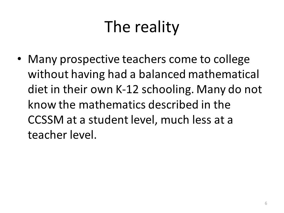 Challenges and opportunities Teachers need to develop a deep, coherent understanding of K-12 mathematics That knowledge is much more clearly specified than in the past There is an unprecedented opportunity for the mathematics community to work across state lines to solve the thorny problem of how to support teachers' mathematical growth 7