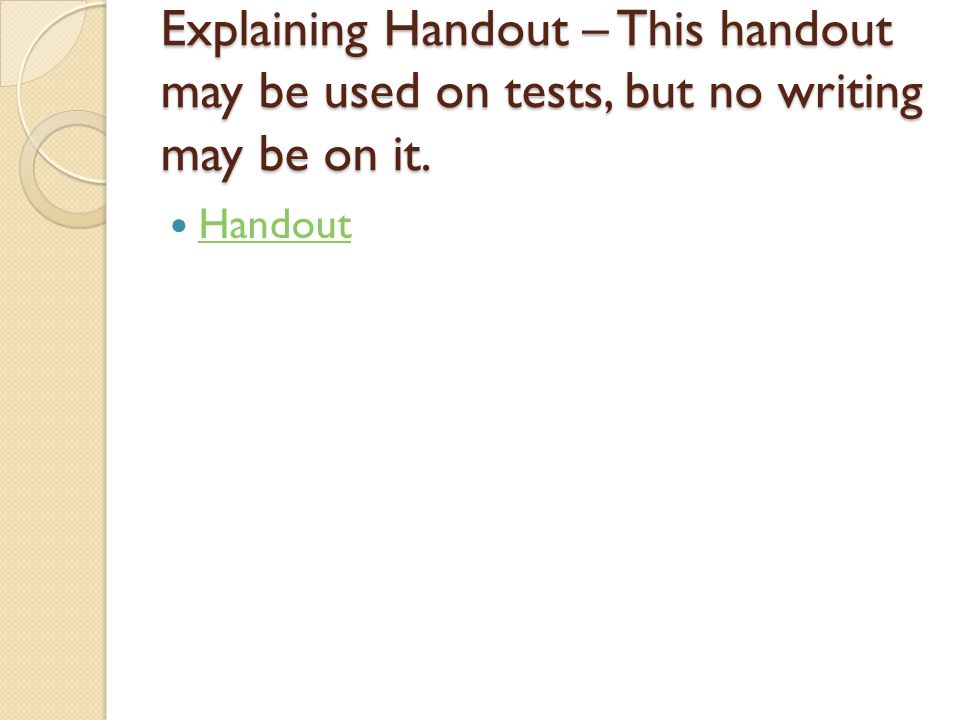 Explaining Handout – This handout may be used on tests, but no writing may be on it. Handout