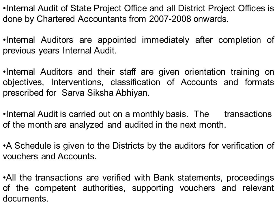 Internal Audit of State Project Office and all District Project Offices is done by Chartered Accountants from onwards.